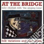 Childish/singing Loi - At The Bridge cd musicale di Billy Childish