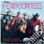 HAVE LOVE WILL TRAVEL cd musicale di Headcoatees Thee