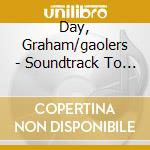 Day, Graham/gaolers - Soundtrack To The Dailygrind cd musicale di Graham/gaolers Day