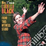 FROM THIS WITNESS STAND                   cd musicale di Ludella Black