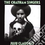 Chatham Singers - Ju Ju Claudius cd musicale di Singers Chatham