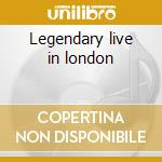 Legendary live in london cd musicale