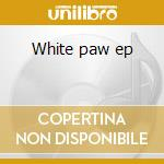 White paw ep cd musicale