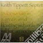 Keith Tippett Septet - Loose Kite In A Gentle Wind Floating With Only My Will For An Anchor cd musicale di KEITH TIPPETT SEPTET