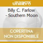SOUTHERN MOON cd musicale di BILLY C.FARLOW