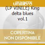 (LP VINILE) King delta blues vol.1 lp vinile