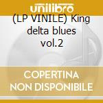 (LP VINILE) King delta blues vol.2 lp vinile