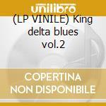 (LP VINILE) King delta blues vol.2 lp vinile