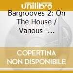 BARGROOVES/ON THE HOUSE cd musicale di ARTISTI VARI