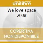 We love space 2008 cd musicale di Artisti Vari