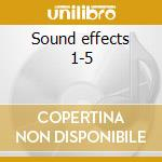 Sound effects 1-5 cd musicale