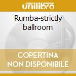 Rumba-strictly ballroom cd musicale di Artisti Vari