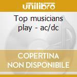 Top musicians play - ac/dc cd musicale di Artisti Vari
