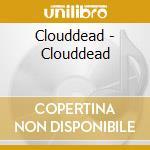 Clouddead - Clouddead cd musicale di CLOUDDEAD