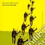 Dub come save me cd musicale di Manuva Roots