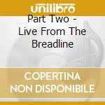 Part Two - Live From The Breadline cd musicale di PART 2