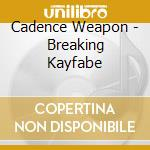 Cadence Weapon - Breaking Kayfabe cd musicale di CADENCE WEAPON