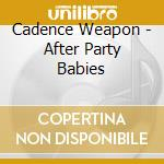 Cadence Weapon - After Party Babies cd musicale di CADENCE WEAPON