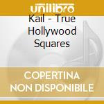 TRUE HOLLYWOOD SQUARES cd musicale di KAIL