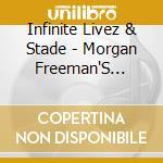 Infinite Livez & Stade - Morgan Freeman'S Psychedelic Semen cd musicale di INFINITE LIVEZ VS STADE