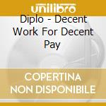 DECENT WORK FOR DECENT PAY cd musicale di DIPLO