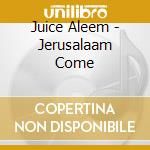 Juice Aleem - Jerusalaam Come cd musicale di Juice Allem