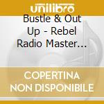 Bustle & Out Up - Rebel Radio Master +book V.1 cd musicale di Bustle & out Up