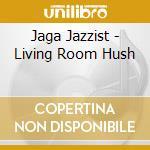 A LIVING ROOM HUS cd musicale di Jazzist Jaga