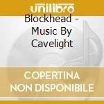 Blockhead - Music By Cavelight cd musicale di BLOCKHEAD
