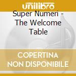 Super Numeri - The Welcome Table cd musicale di SUPER NUMERI