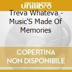 MUSIC'S MADE OF MEMORIES cd musicale di TREVA WHATEVA