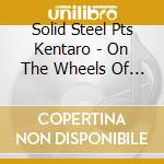 Solid Steel Pts Kentaro - On The Wheels Of Steel cd musicale di AA.VV.
