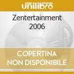 ZENTERTAINMENT 2006 cd musicale di ARTISTI VARI