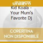 Kid Koala - Your Mum's Favorite Dj cd musicale di KID KOALA
