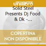 Solid Steel Presents Dj Food & Dk - Now, Listen Again cd musicale di ARTISTI VARI