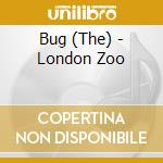 The Bug - London Zoo cd musicale di Bug