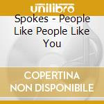 Spokes - People Like People Like You cd musicale di SPOKES