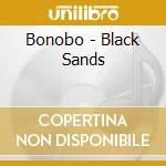 Bonobo - Black Sands cd musicale di BONOBO