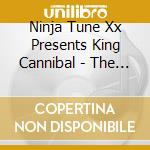Ninja Tune Xx Presents King Cannibal - The Way Of The Ninja cd musicale di CANNIBAL KING