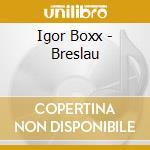Igor Boxx - Breslau cd musicale di Igor Boxx