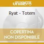 Ryat - Totem cd musicale di Ryat