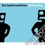 Bad Machines - Telling Lies cd musicale di Machines Bad