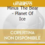 Planet of ice cd musicale di Minus the bear