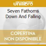 SEVEN FATHOMS DOWN AND FALLING cd musicale di GREEN PAJAMAS