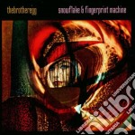 SNOWFLAKE & FINGERPRINT MACHINE cd musicale di BROTHER EGG