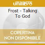 Talking to god cd musicale di Frost