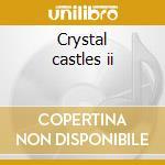 Crystal castles ii cd musicale di Castles Crystal