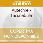 INCUNAMBULA cd musicale di AUTECHRE