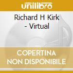Richard H Kirk - Virtual cd musicale di Richard h Kirk