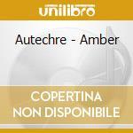 AMBER cd musicale di AUTECHRE